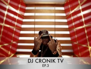DJ CRONIK TV – Episode 3